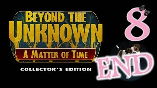 Beyond The Unknown: A Matter Of Time (CE) - Ep8 - The End - w/Wardfire