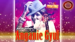 Aaron JewanSingh - Anganie Gyul [ 2k17 Chutney]
