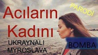 Parodi!! Acıların Kadını! Ukraynalı Myroslava