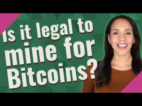 Is It Legal To Mine For Bitcoins?
