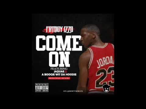 FATBOY IZZO FT JAQUAE & A BOOGIE WIT DA HOODIE - COME ON