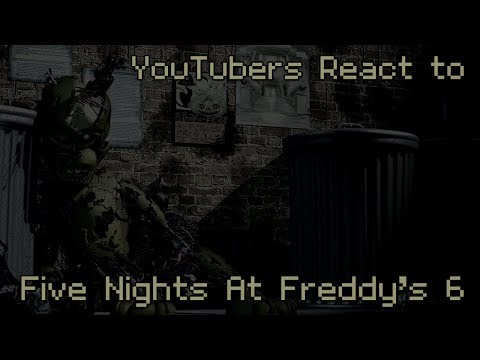 YouTubers React to Five Nights At Freddy's 6