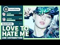 BLACKPINK - Love To Hate Me Line Distribution