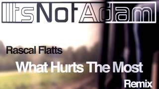 Rascal Flatts - What Hurts The Most (ItsNotAdam Remix)