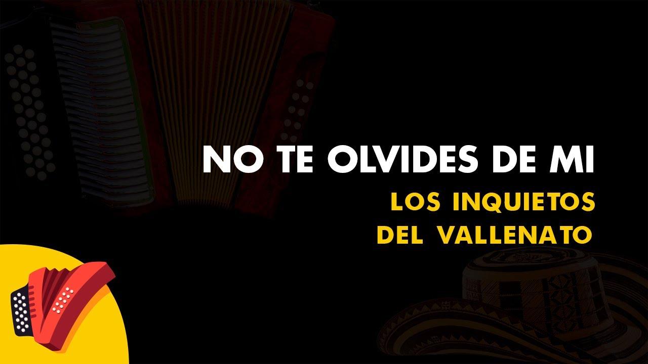 No Te Olvides De Mi, Los Inquietos Del Vallenato, Fiesta Vallenata - Vídeo Letra