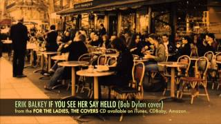 erik balkey: if you see her, say hello (cd: for the ladies, the covers) (bob dylan cover)