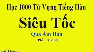 P1(1-100)Học  1000 Từ Vựng Tiếng Hàn Siêu Tốc qua âm Hán Hàn- Học Tiếng Hàn Dễ Quá