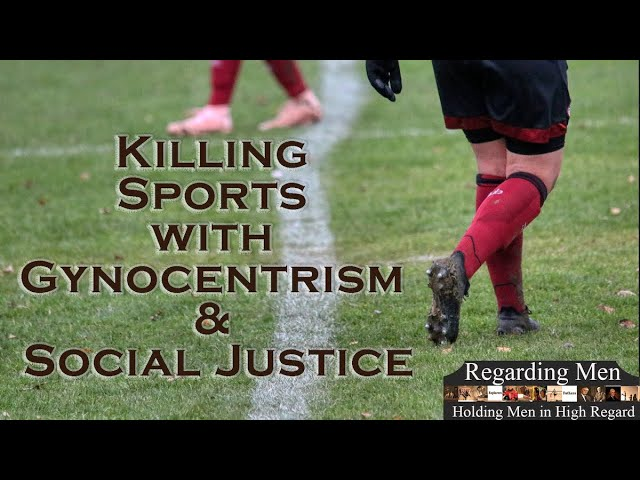 Killing Sports with Gynocentrism and Social Justice - Regarding Men