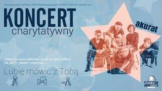 """Koncert Charytatywny """"Lubię mówić z Tobą"""" - część 2 - Koncert Akurat"""