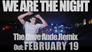 WE ARE THE NIGHT (Dave Aude Remix) out FEB 19!