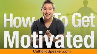 How To Get Motivated (Quickly) - Catholic Speaker Ken Yasinski