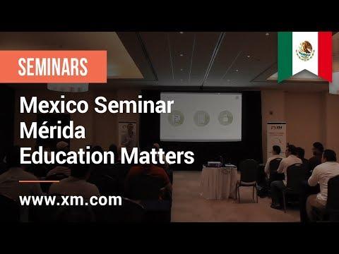 XM.COM - 2018 - Mexico Seminar - Mérida - Education Matters