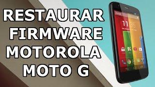 Tutorial restaurar firmware oficial Motorola Moto G