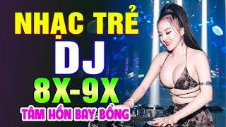 TOP 160 BÀI NHẠC TRẺ REMIX 8X 9X ĐỜI ĐẦU - Nhạc Sàn Vũ Trường DJ Gái Xinh ► 100% Tâm Hồn Bay Bổng
