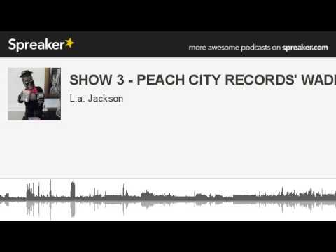 SHOW 3 - PEACH CITY RECORDS' WADE JONES (made with Spreaker)