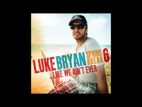 Luke Bryan - She Get Me High   Spring Break 6...Like We Ain't Ever EP
