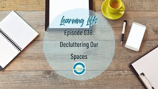 Learning Lifts: Episode 038 – Decluttering Our Spaces