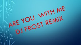 Are You With Me Dj Frost Remix