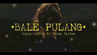 BALE PULANG _ Justy Aldrin ft Toton Caribo ( Official lirik vidio )