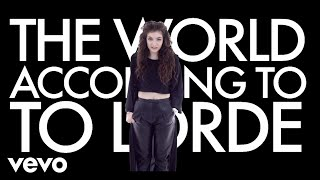 Lorde - World According to Lorde (VEVO LIFT UK)