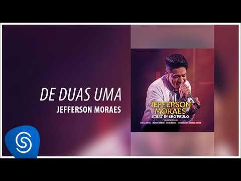 Jefferson Moraes - De duas Uma (Start In São Paulo) [Áudio Oficial]