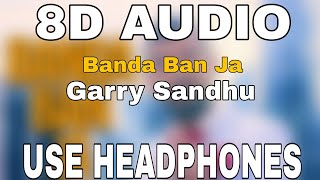 Banda Ban Ja : Garry Sandhu | 8D AUDIO | 8D MISICS