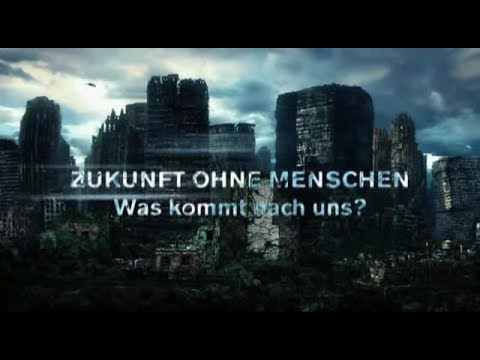 Zukunft ohne Menschen - Was kommt nach uns - Dokumentation - Deutsch