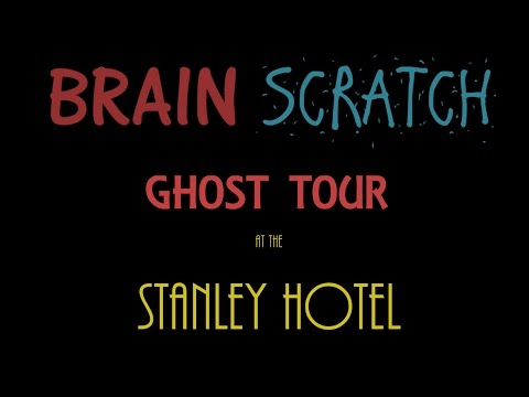 BrainScratch: Ghost Tour at the Stanley Hotel