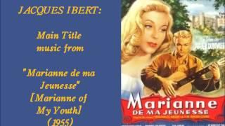 "Jacques Ibert: Main Title music from ""Marianne de ma Jeunesse"" (1955)"