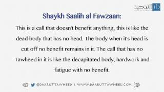 The reality of a Call with the absence of Tawheed (Islamic Monotheism). - Shaykh Saalih al Fawzaan
