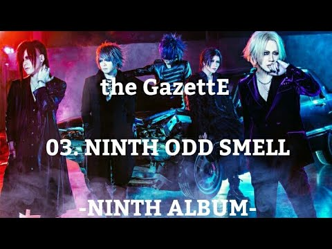 The GazettE - 03.NINTH ODD SMELL [NINTH ALBUM]