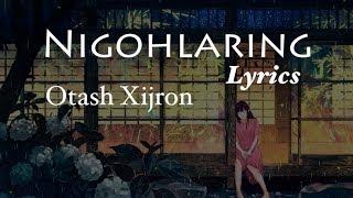 Otash Xijron Nigohlaring Lyrics Qo Shiq Matni