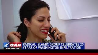 Radical Islamic group celebrates 25 years of Washington infiltration