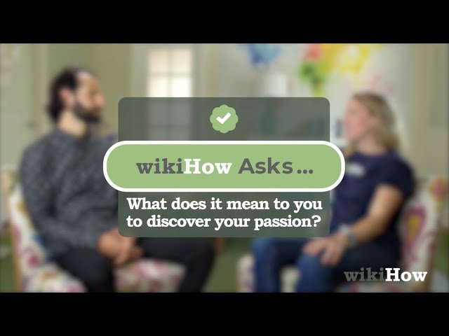 wikiHow Asks: What does it mean to discover your passion?