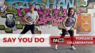 DA101 COLLAB | SAY YOU DO | POPDANCE™ | DANCE FITNESS