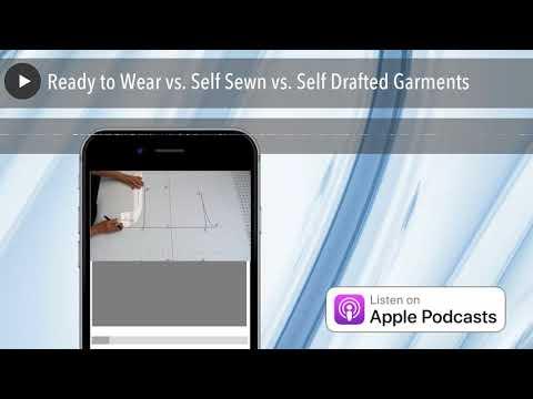 Ready to Wear vs. Self Sewn vs. Self Drafted Garments