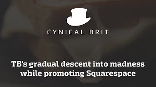 TB's gradual descent into madness while promoting Squarespace