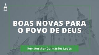 Boas Novas para o Povo de Deus - Rev. Rosther Guimarães Lopes - Culto Noturno - 06/12/2020