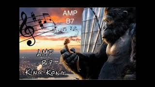 AMP ft. B7 - King kong