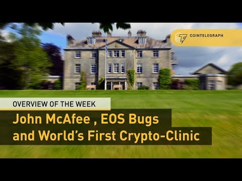John McAfee, EOS Bugs and World's First Crypto-Clinic: Overview of the Week