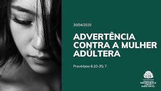 Advertência contra a mulher adúltera - Provérbios 6.20-35; 7 | Estudo Bíblico - 30/04/2020