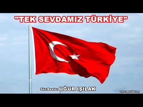 Uğur Işılak-Tek Sevdamız Türkiye
