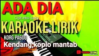 Download lagu ADA DIA cipt.Eko Saky KARAOKE LIRIK KORG PA600 KENDANG KOPLO MANTAB