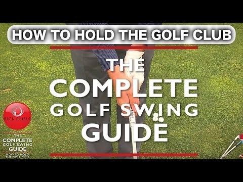 HOW TO HOLD THE GOLF CLUB – THE COMPLETE GOLF SWING GUIDE