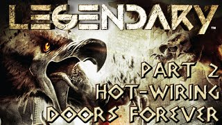 LEGENDARY - Hot-wiring Doors Forever (Part 2)