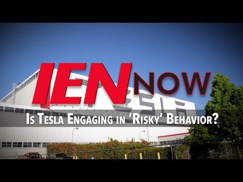 IEN NOW: Is Tesla Engaging in 'Risky' Behavior?