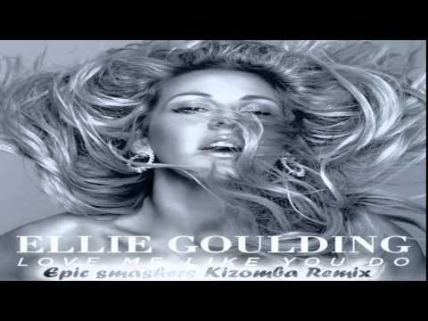 Ellie Goulding - Love Me Like You Do (Epic Smashers Kizomba Remix)
