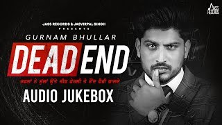 Dead End (Audio Jukebox) | Gurnam Bhullar | New Punjabi Songs 2020 | Jass Records