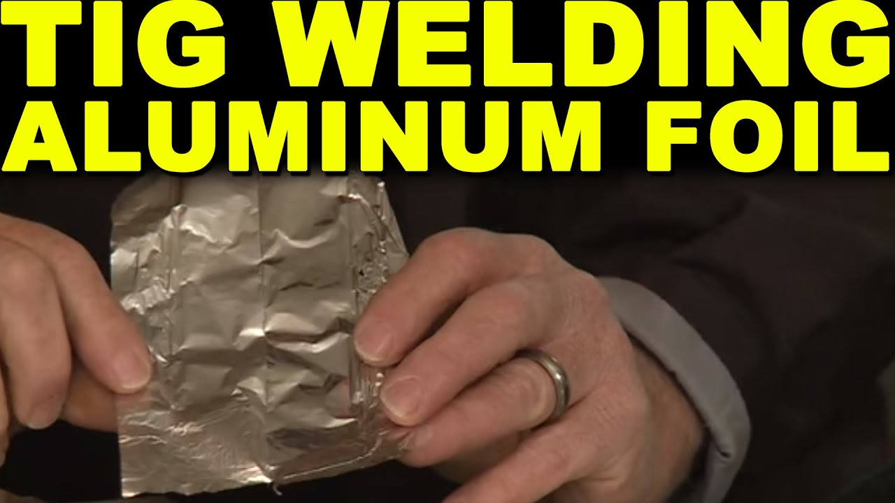 How To Weld Aluminum Foil Tig Time Youtube