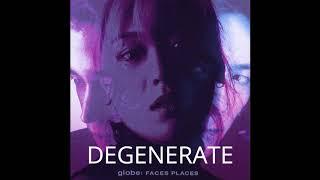 【globe】 DEGENERATE